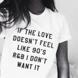 If the love doesn't feel like 90's R&B i don't want it