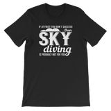 """If At First You Don't Succeed...Then Skydiving Is Probably Not For You"" Short-Sleeve Typography Tee - Ravik Apparel"