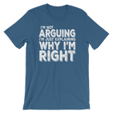 """I'm Not Arguing I'm Just Explaining Why I'm Right"" Short-Sleeve Typography Tee - Ravik Apparel"