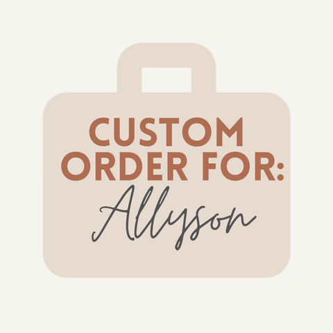 Custom Order For Allyson
