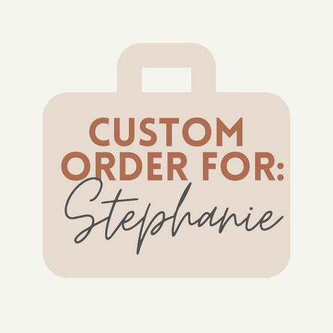 Custom Order For Stephanie