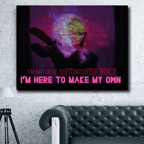 HERE TO MAKE MY OWN WORLD ! - Wood frame canvas ready to hang