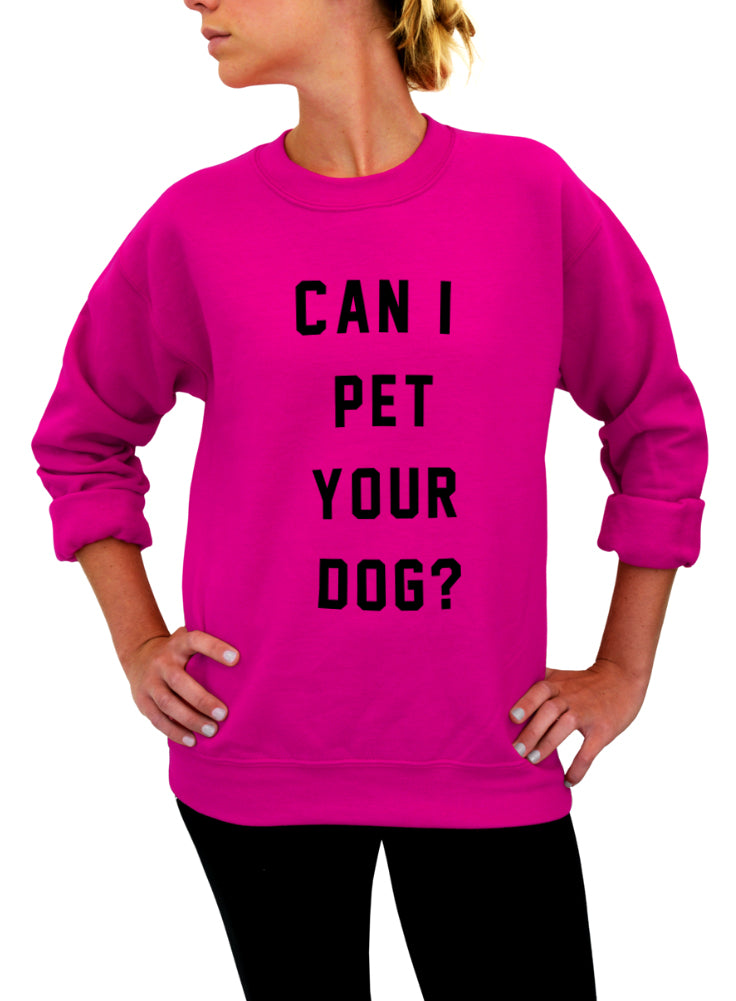 Can I Pet Your Dog? Crew Sweatshirt - Unisex Crew Neck Crew Sweatshirt