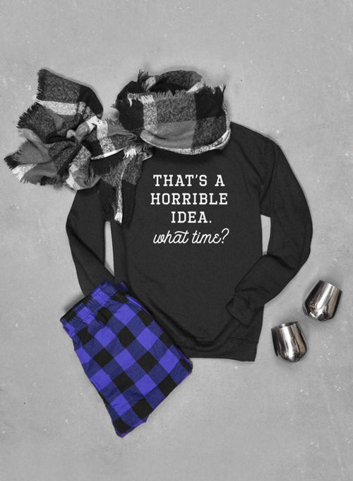 That's A Horrible Idea What Time? Sweater, Unisex Crew Neck Sweatshirt