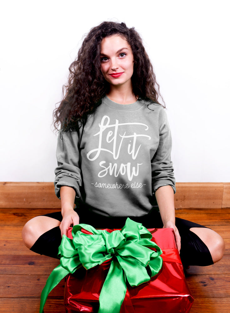 Let It Snow Somewhere Else - Funny Christmas Crew Neck Sweatshirt