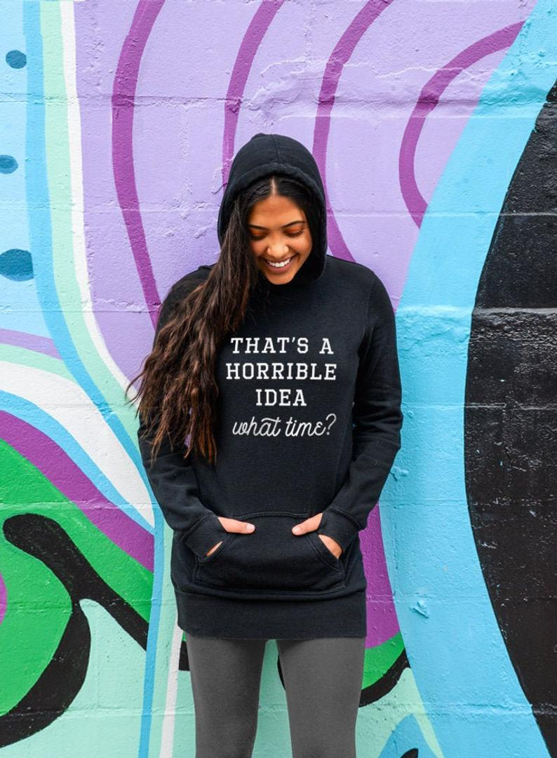 That's a Horrible Idea. What Time? Hoodie - Tunic Sweatshirt Dress