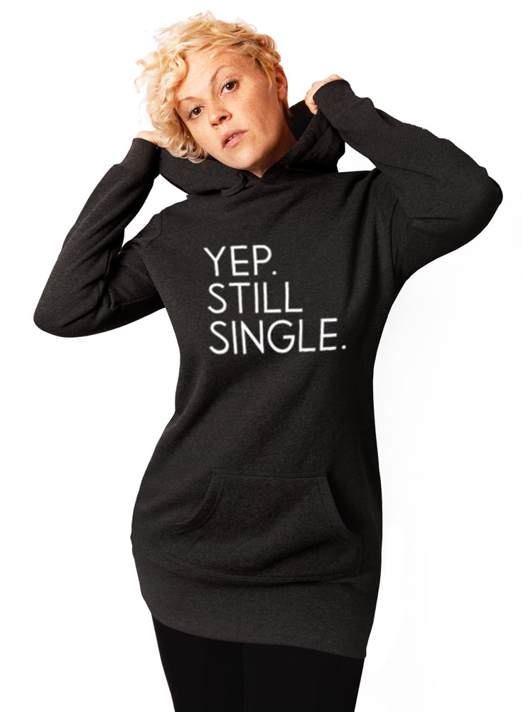 Yep Still Single Hoodie - Tunic Sweatshirt Dress