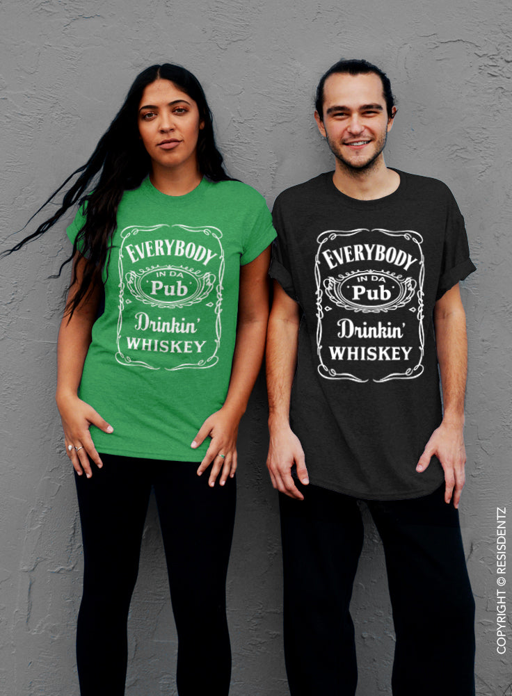 Everybody In Da Pub Drinkin Whiskey, St. Patrick's Day T-Shirt - Unisex T-Shirt