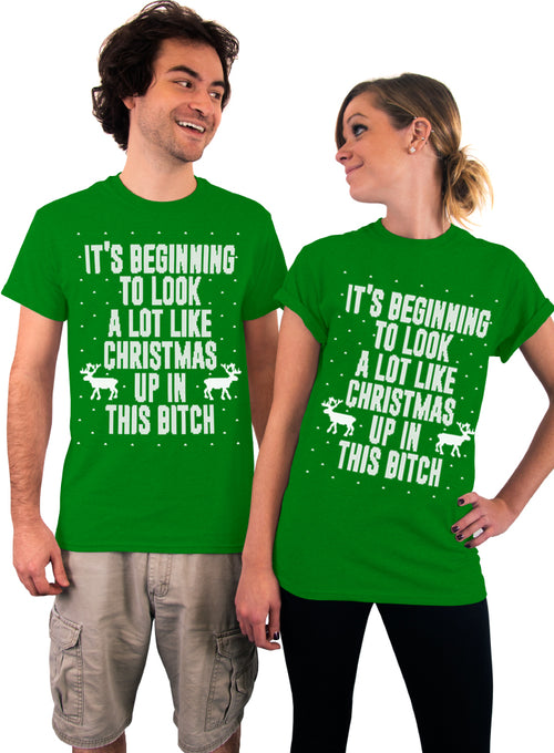 It's Beginning To Look A Lot Like Christmas, Up In This Bitch, Unisex T-Shirt, Ugly Christmas Shirt, His and Hers, Gift idea, Mens, Womens