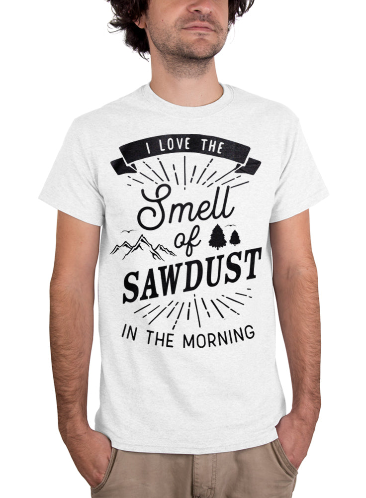 I Love the Smell of Sawdust in the Morning Fathers Day T-Shirt - Unisex T-Shirt