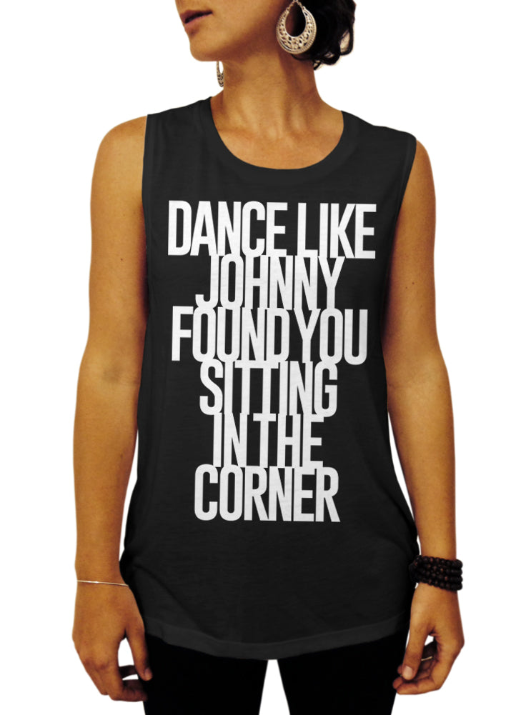 Dance Like Johnny Found You Sitting In The Corner Dirty Dancing Tank - Muscle Tee