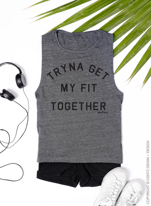Tryna Get my Fit Together Gym Tank - Muscle Tee