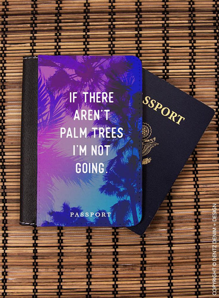 If There Aren't Palm Trees I'm Not Going Passport Cover - Passport Holder