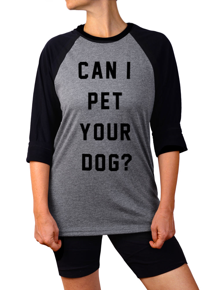 Can I Pet Your Dog? Baseball Tee - 3/4 Sleeve Unisex Raglan