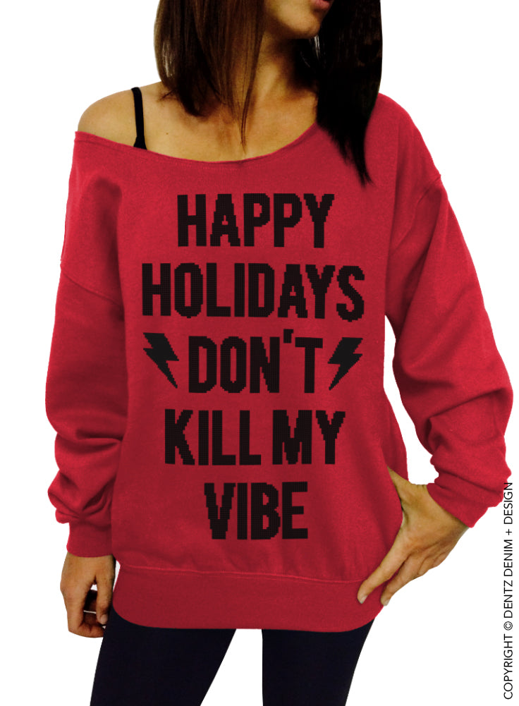 Happy Holidays Don't Kill my Vibe Christmas Sweatshirt - Off The Shoulder Slouchy Sweatshirt