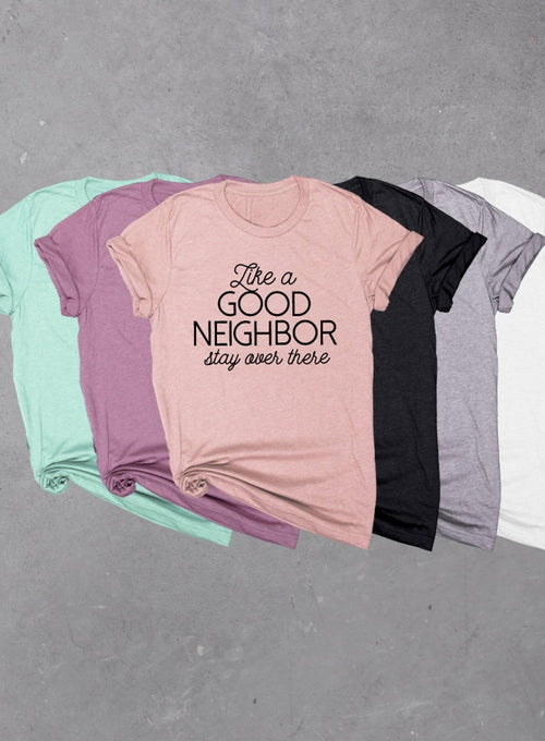 Like a Good Neighbor Stay over There Soft Unisex Tri-blend Women or Mens T-shirt