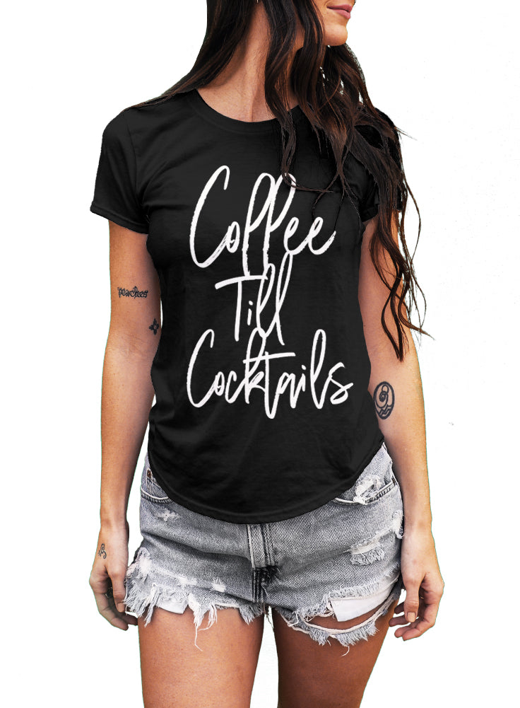 Coffee Till Cocktails, Womens T-shirt, Coffee Gift, Funny Shirt,Funny Quote, The Boyfriend Tee, Drinking Shirt, Coffee Shirt, Cute Top