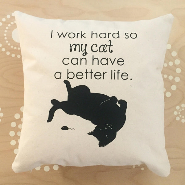 i work hard so my cat can have a better life pillow