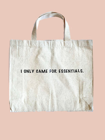 """I ONLY  CAME FOR ESSENTIALS"" STATEMENT TOTE"