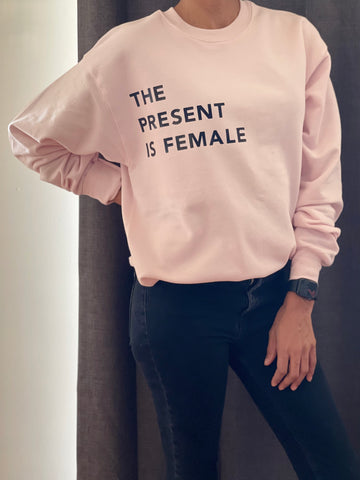 The Present is Female Sweatshirt