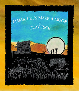 Mama Let's Make a Moon by Clay Rice