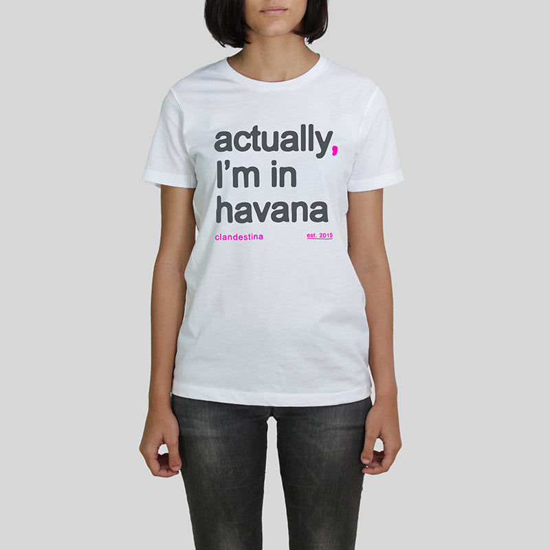 Actually, I'm in Havana Women's Tee
