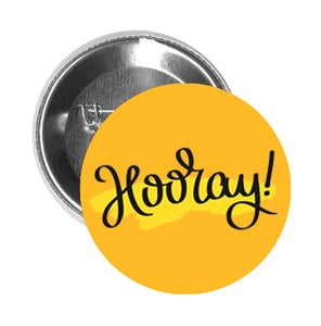 Round Pinback Button Pin Brooch Simple Yellow and Black Hooray Calligraphy - Gold