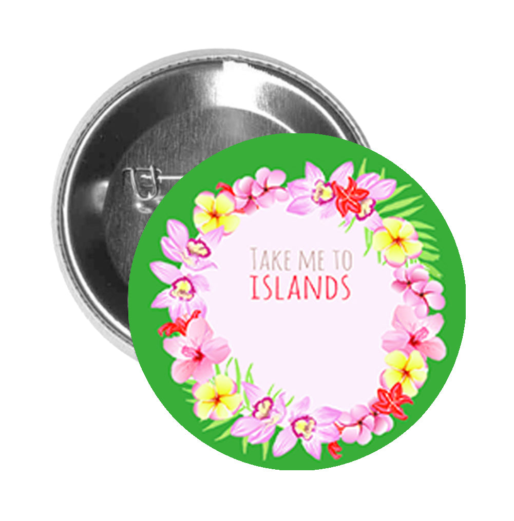 Round Pinback Button Pin Brooch Take Me to Islands Tropical Painted Flowers Border - Green