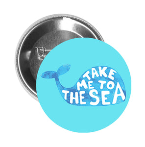 Round Pinback Button Pin Brooch Take Me to the Sea Calligraphy in Blue Watercolor Silhouette - Light Blue