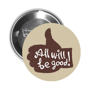 Round Pinback Button Pin Brooch Thumbs Up Positive Message- All Will Be Good Cartoon - Beige