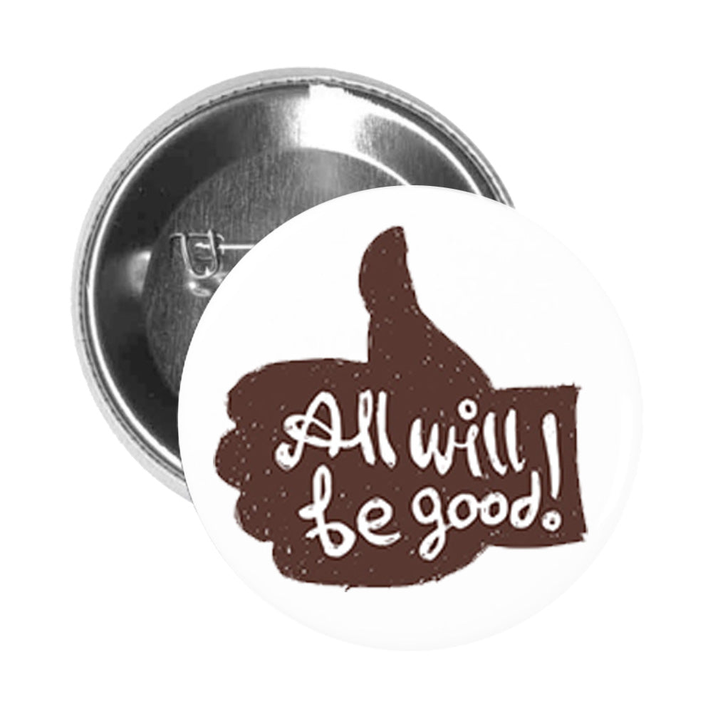 Round Pinback Button Pin Brooch Thumbs Up Positive Message- All Will Be Good Cartoon