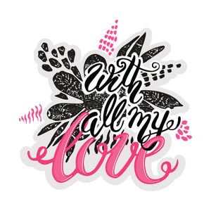 With All My Love Calligraphy with Flowers Vinyl Decal Sticker