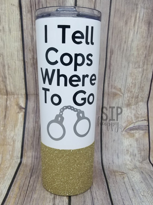 I Tell Cops Where To Go Stainless Steel Tumbler