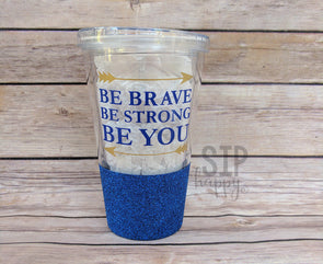 Be Brave Be Strong Be You Tumbler