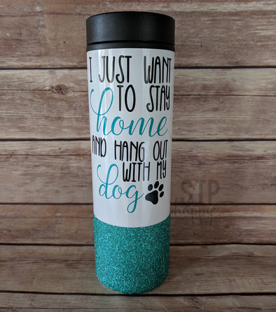 I Just Want To Stay Home And Hang Out With My Dog Travel Coffee Mug