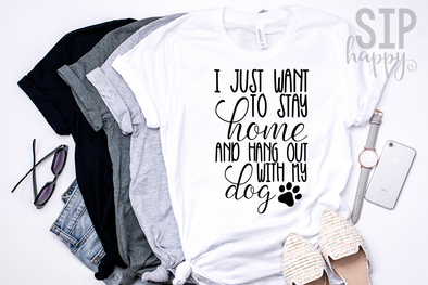 I Just Want To Stay Home And Hang Out With My Dog Unisex Shirt