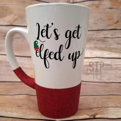 Let's Get Elfed Up Coffee Mug
