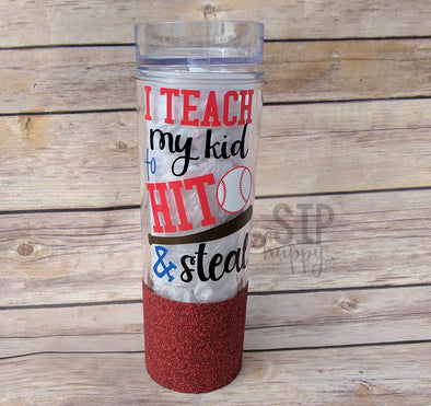 I Teach My Kid To Hit & Steal Tumbler