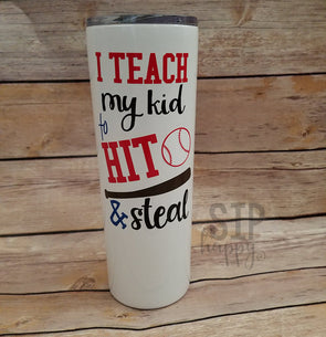 I Teach My Kid To Hit & Steal Stainless Steel Tumbler