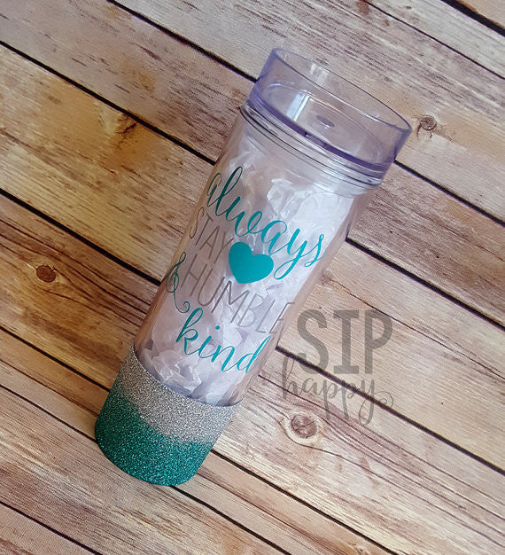 Always Stay Humble & Kind Tumbler