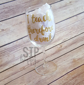 I Teach, Therefore I Drink Wine Glass