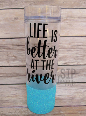 Life Is Better At The River Tumbler