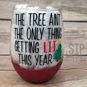The Tree Aint The Only Thing Getting Lit This Year Wine Glass
