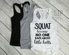 Squat Because No One Raps About Little Butts Racerback Tank