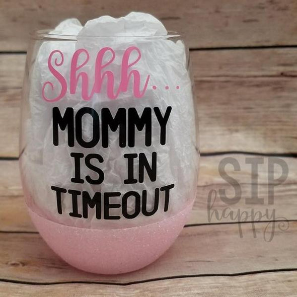 Shhh... Mommy Is In Timeout Wine Glass