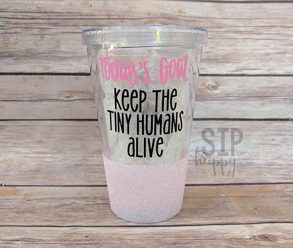 Today's Goal: Keep The Tiny Humans Alive Tumbler