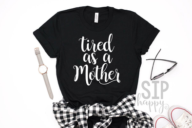 Tired As A Mother Unisex Shirt
