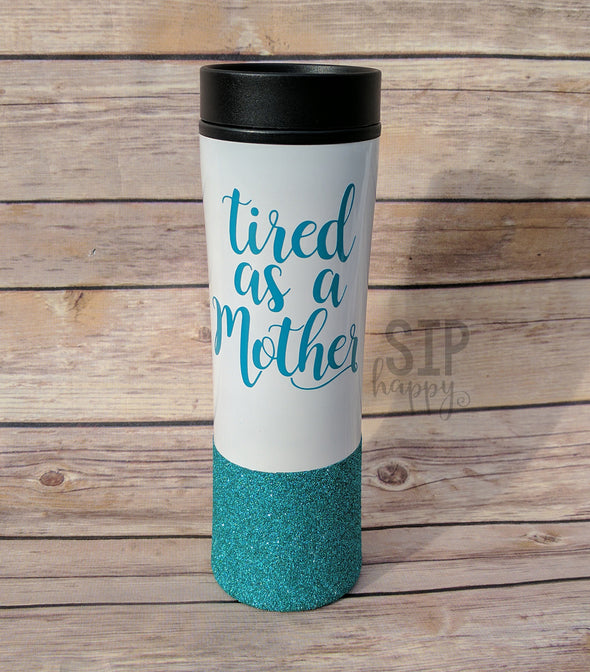 Tired As A Mother Travel Coffee Mug