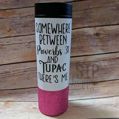 Somewhere Between Proverbs 31 And Tupac There's Me Travel Coffee Mug