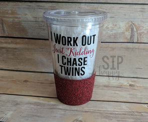 I Work Out Just Kidding I Chase Twins Tumbler